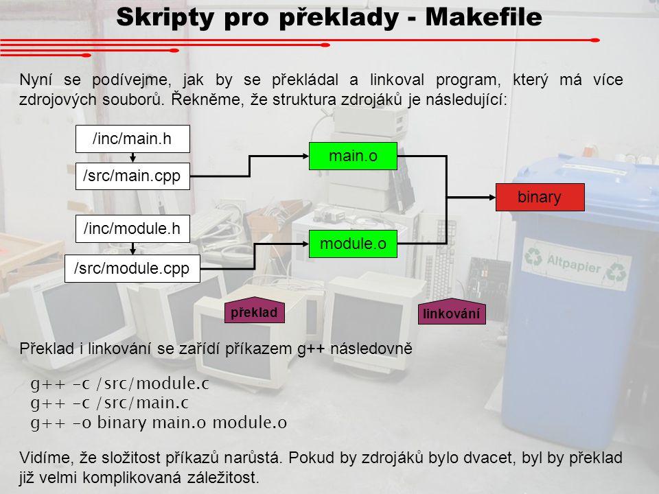 Skripty pro překlady - Makefile Nyní se podívejme, jak by se překládal a linkoval program, který má více zdrojových souborů. Řekněme, že struktura zdr
