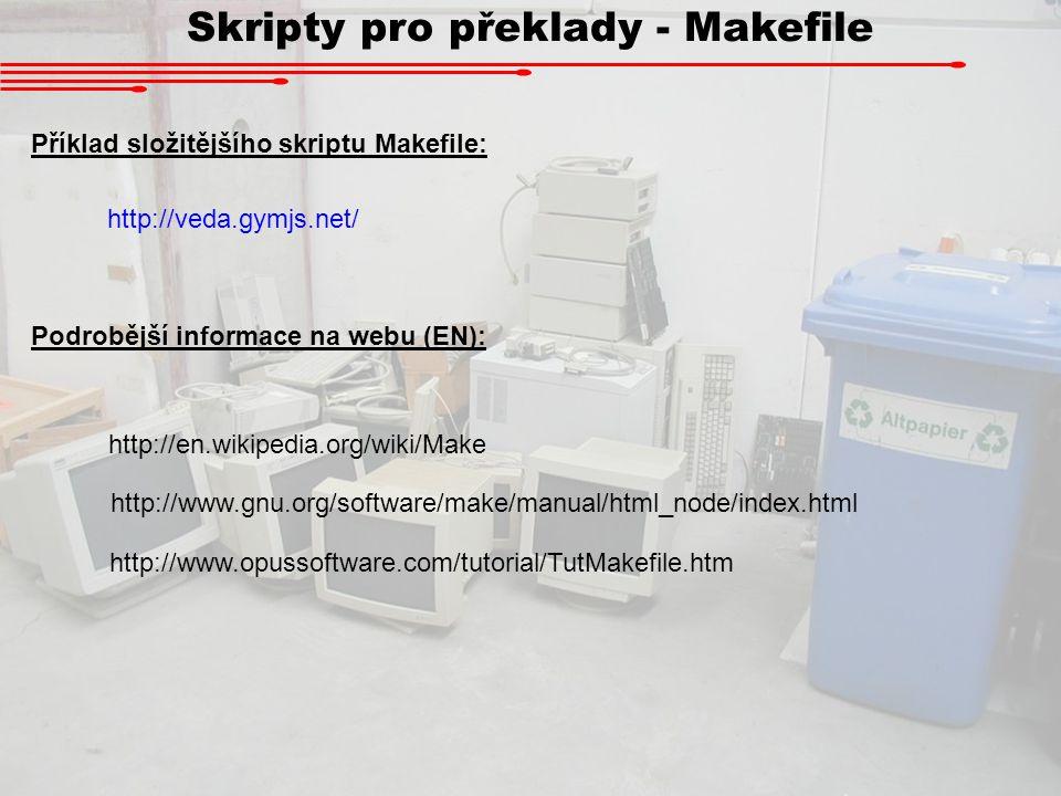 Skripty pro překlady - Makefile Podrobější informace na webu (EN): http://en.wikipedia.org/wiki/Make http://www.gnu.org/software/make/manual/html_node