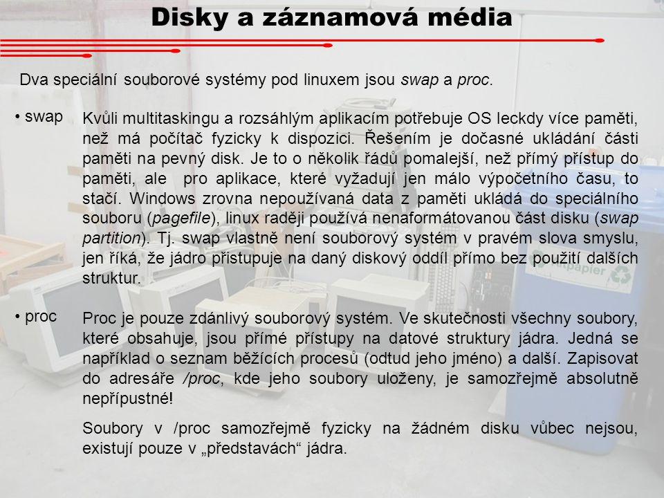 Disky a záznamová média Souborové systémy na disku vytváříme obvykle při instalaci systému současně s diskovými oddíly.