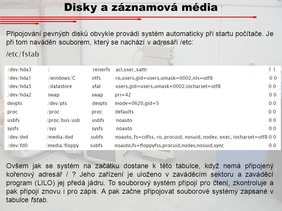 Systém ext2 Při každém vložení CD, DVD, flasdisku a podobně je třeba zavolat příkaz mount, aby byly data přístupná.