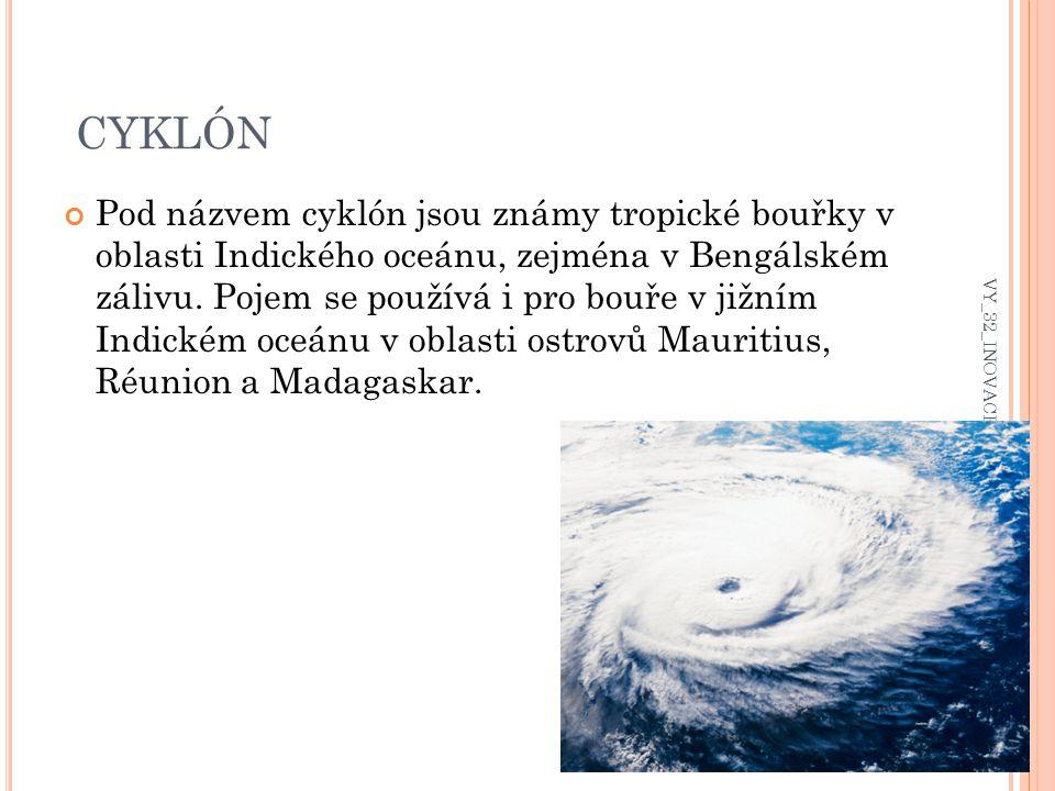 CYKLÓN Pod názvem cyklón jsou známy tropické bouřky v oblasti Indického oceánu, zejména v Bengálském zálivu.