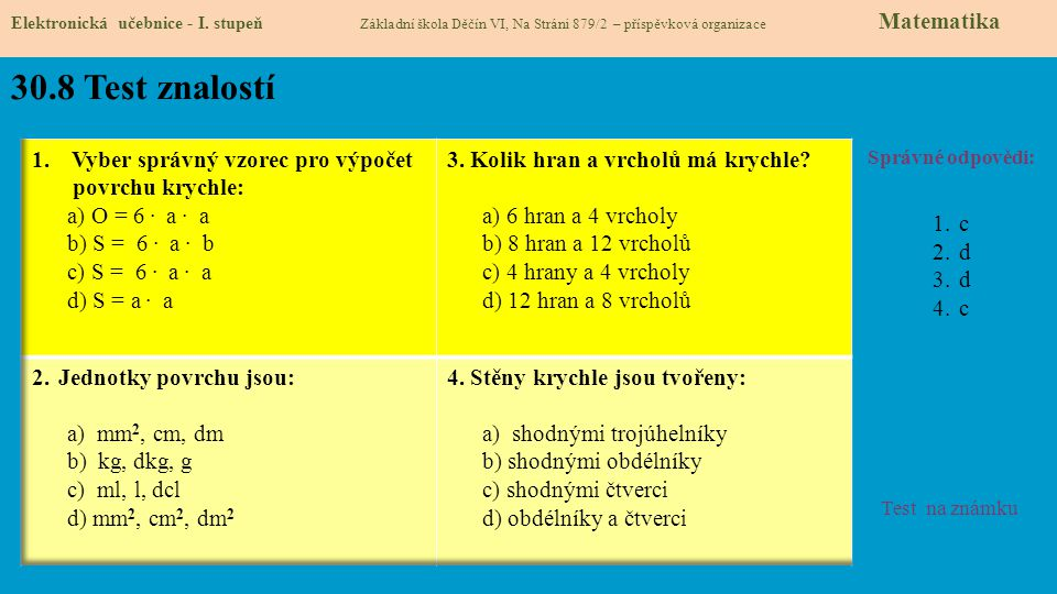 30.8 Test znalostí Správné odpovědi: 1.c 2.d 3.d 4.c Test na známku Elektronická učebnice - I. stupeň Základní škola Děčín VI, Na Stráni 879/2 – přísp