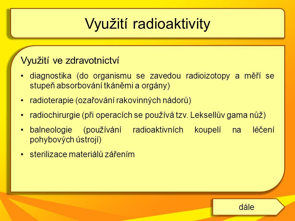 Využití ve zdravotnictví diagnostika (do organismu se zavedou radioizotopy a měří se stupeň absorbování tkáněmi a orgány) radioterapie (ozařování rako