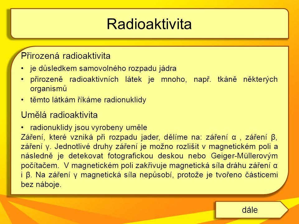 Přirozená radioaktivita je důsledkem samovolného rozpadu jádra přirozeně radioaktivních látek je mnoho, např. tkáně některých organismů těmto látkám ř