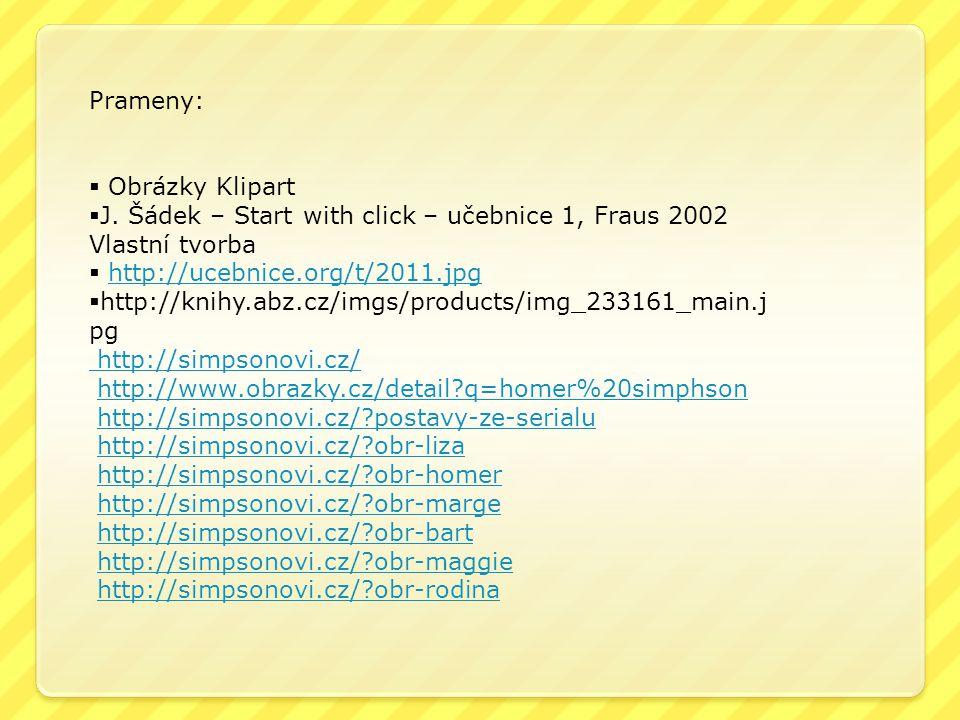 Prameny:  Obrázky Klipart  J. Šádek – Start with click – učebnice 1, Fraus 2002 Vlastní tvorba  http://ucebnice.org/t/2011.jpghttp://ucebnice.org/t