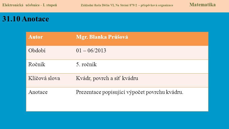 AutorMgr. Blanka Průšová Období01 – 06/2013 Ročník5. ročník Klíčová slovaKvádr, povrch a síť kvádru AnotacePrezentace popisující výpočet povrchu kvádr