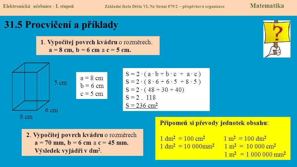 Elektronická učebnice - I. stupeň Základní škola Děčín VI, Na Stráni 879/2 – příspěvková organizace Matematika 31.5 Procvičení a příklady 1. Vypočítej