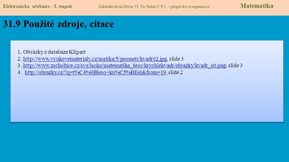 31.9 Použité zdroje, citace 1. Obrázky z databáze Klipart 2. http://www.vyukovematerialy.cz/matika/5/geometr/kvadr02.jpg, slide 3http://www.vyukovemat