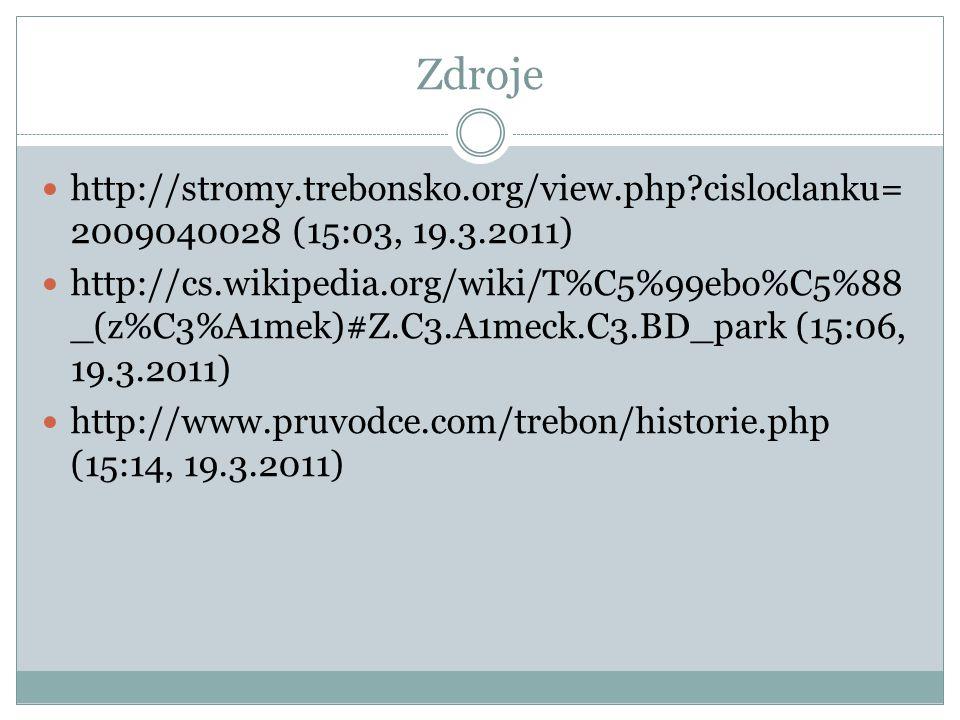 Zdroje http://stromy.trebonsko.org/view.php?cisloclanku= 2009040028 (15:03, 19.3.2011) http://cs.wikipedia.org/wiki/T%C5%99ebo%C5%88 _(z%C3%A1mek)#Z.C