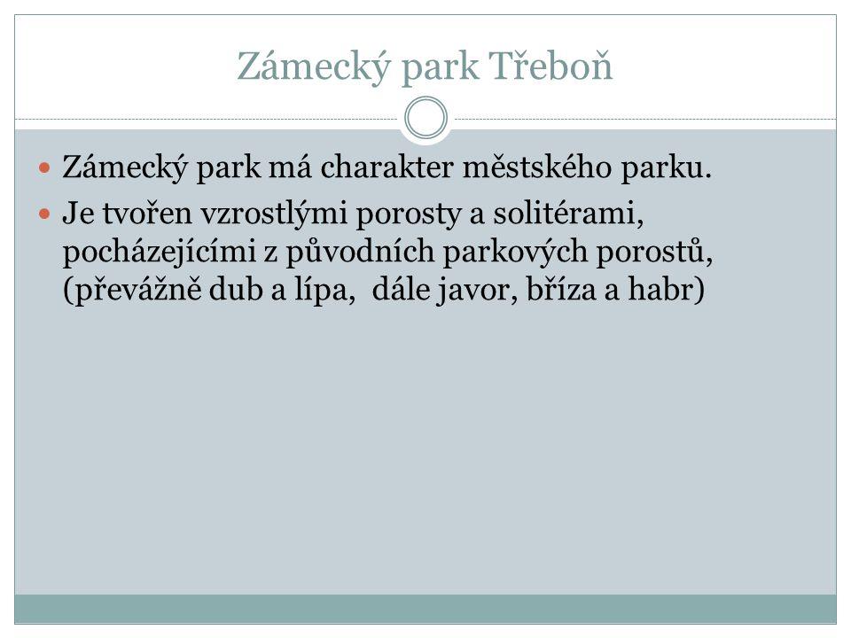 Zámecký park Třeboň Zámecký park má charakter městského parku. Je tvořen vzrostlými porosty a solitérami, pocházejícími z původních parkových porostů,