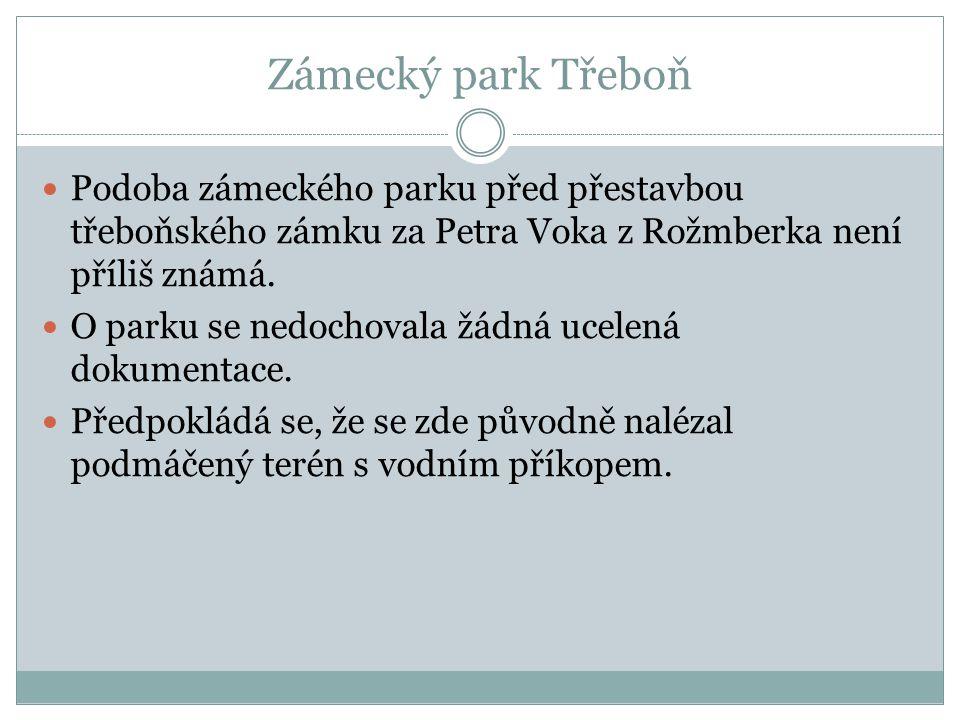 Zámecký park Třeboň Podoba zámeckého parku před přestavbou třeboňského zámku za Petra Voka z Rožmberka není příliš známá. O parku se nedochovala žádná