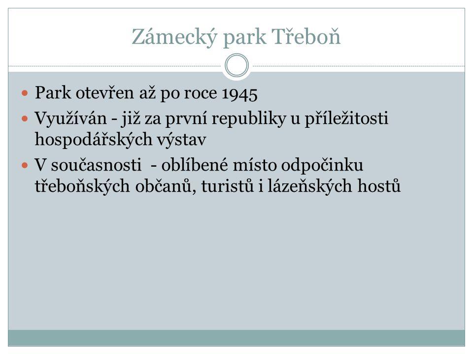 Zámecký park Třeboň Park otevřen až po roce 1945 Využíván - již za první republiky u příležitosti hospodářských výstav V současnosti - oblíbené místo