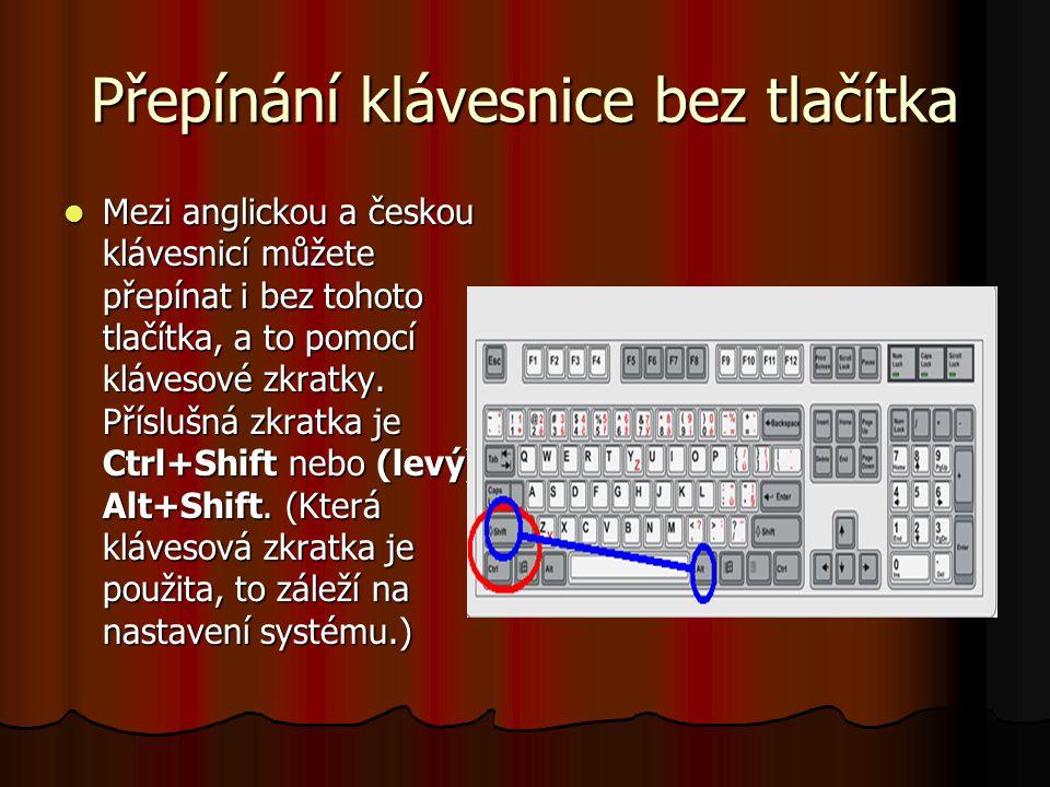 Přepínání klávesnice bez tlačítka Mezi anglickou a českou klávesnicí můžete přepínat i bez tohoto tlačítka, a to pomocí klávesové zkratky.
