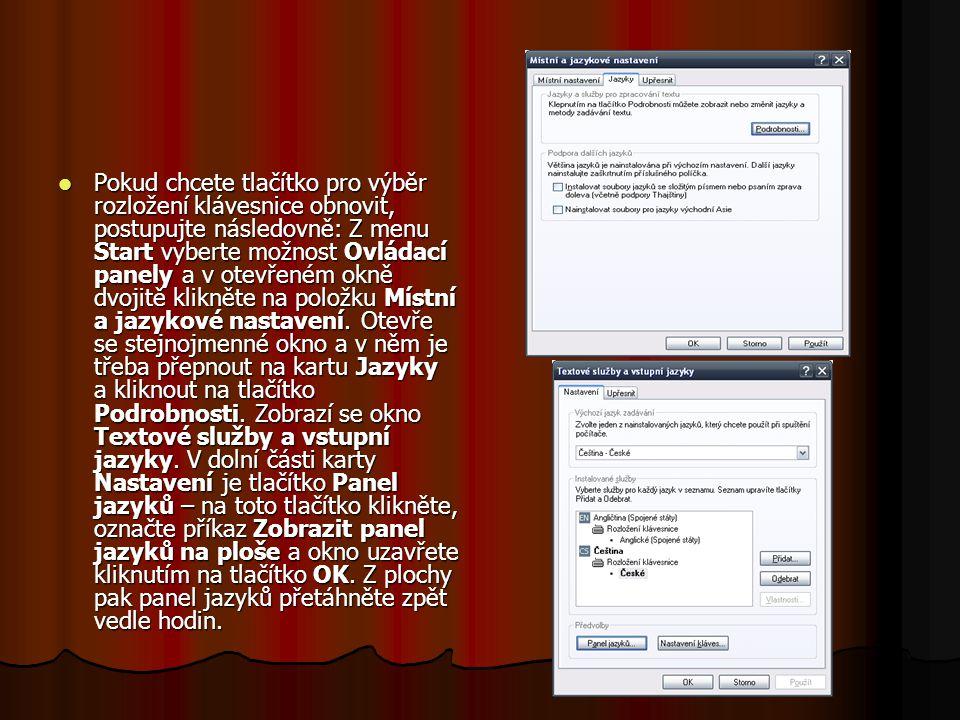 Pokud chcete tlačítko pro výběr rozložení klávesnice obnovit, postupujte následovně: Z menu Start vyberte možnost Ovládací panely a v otevřeném okně dvojitě klikněte na položku Místní a jazykové nastavení.