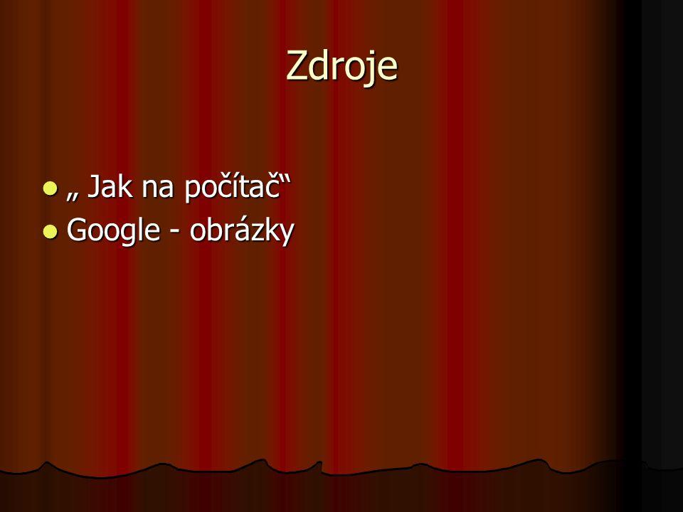 """Zdroje """" Jak na počítač """" Jak na počítač Google - obrázky Google - obrázky"""