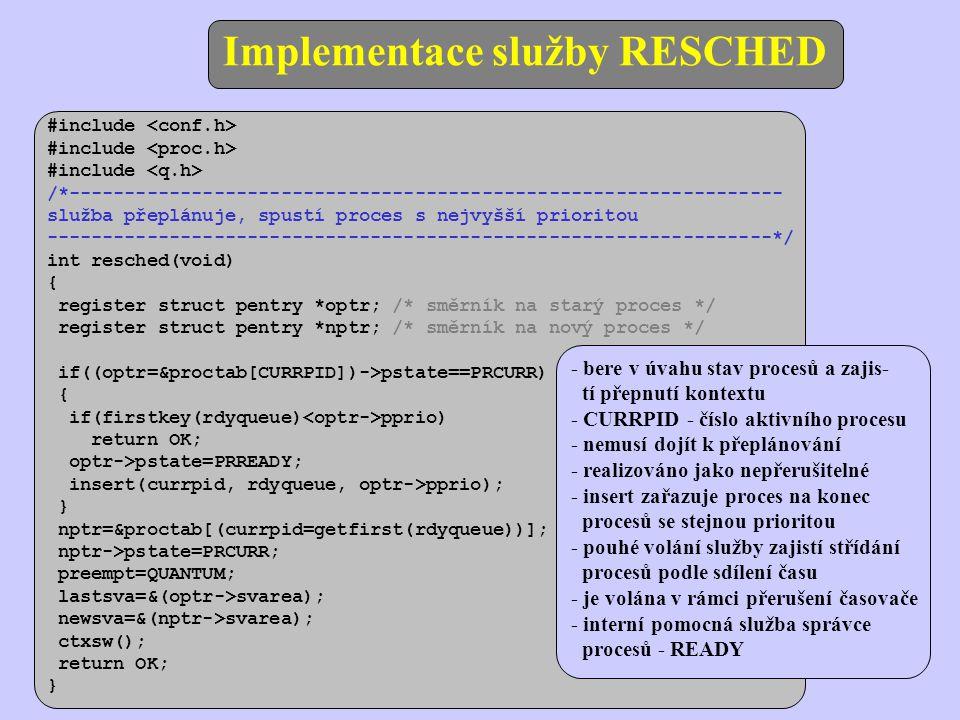 Implementace služby RESCHED - bere v úvahu stav procesů a zajis- tí přepnutí kontextu - CURRPID - číslo aktivního procesu - nemusí dojít k přeplánován