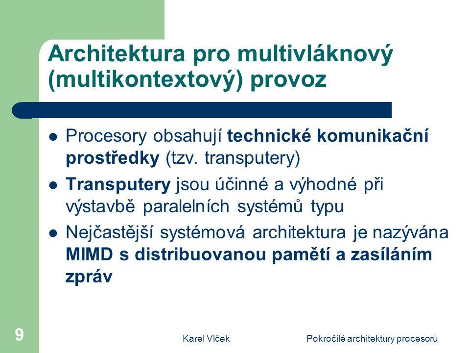 Karel VlčekPokročilé architektury procesorů 9 Architektura pro multivláknový (multikontextový) provoz Procesory obsahují technické komunikační prostředky (tzv.