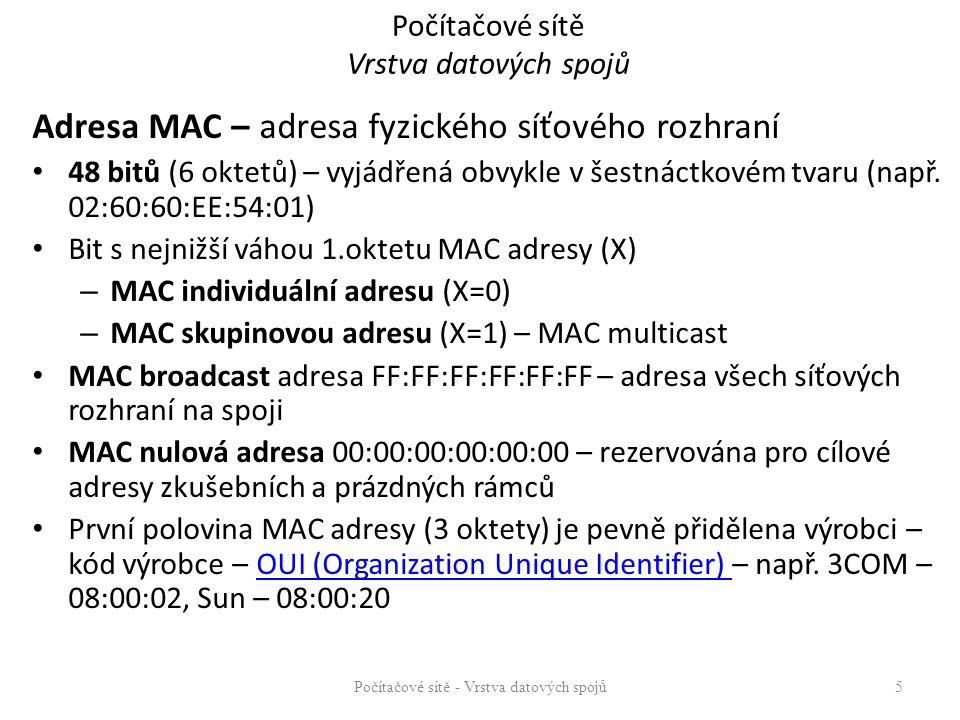 Počítačové sítě Vrstva datových spojů Adresa MAC – adresa fyzického síťového rozhraní 48 bitů (6 oktetů) – vyjádřená obvykle v šestnáctkovém tvaru (na