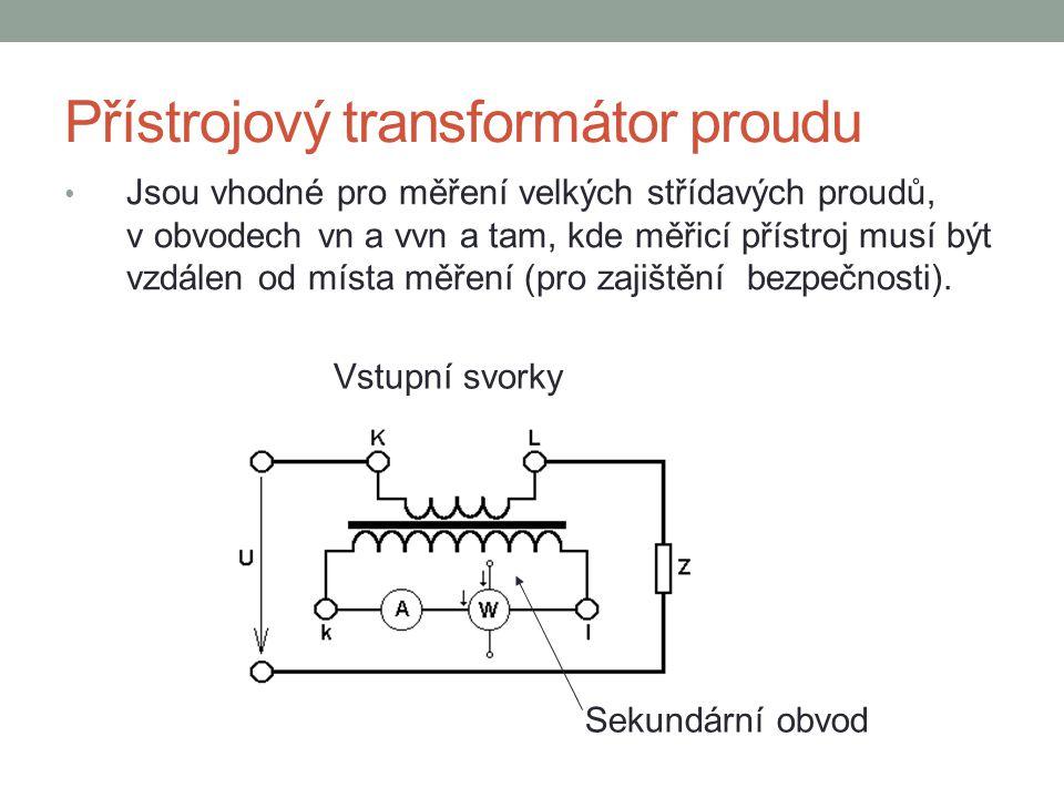Přístrojový transformátor proudu Jsou vhodné pro měření velkých střídavých proudů, v obvodech vn a vvn a tam, kde měřicí přístroj musí být vzdálen od