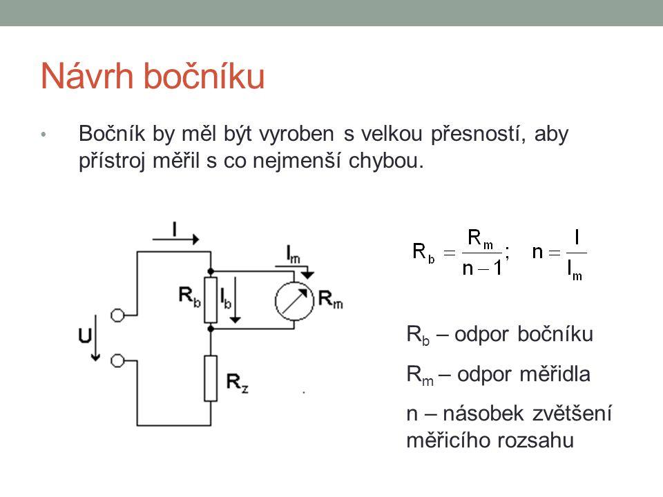 Návrh bočníku Bočník by měl být vyroben s velkou přesností, aby přístroj měřil s co nejmenší chybou. R b – odpor bočníku R m – odpor měřidla n – násob