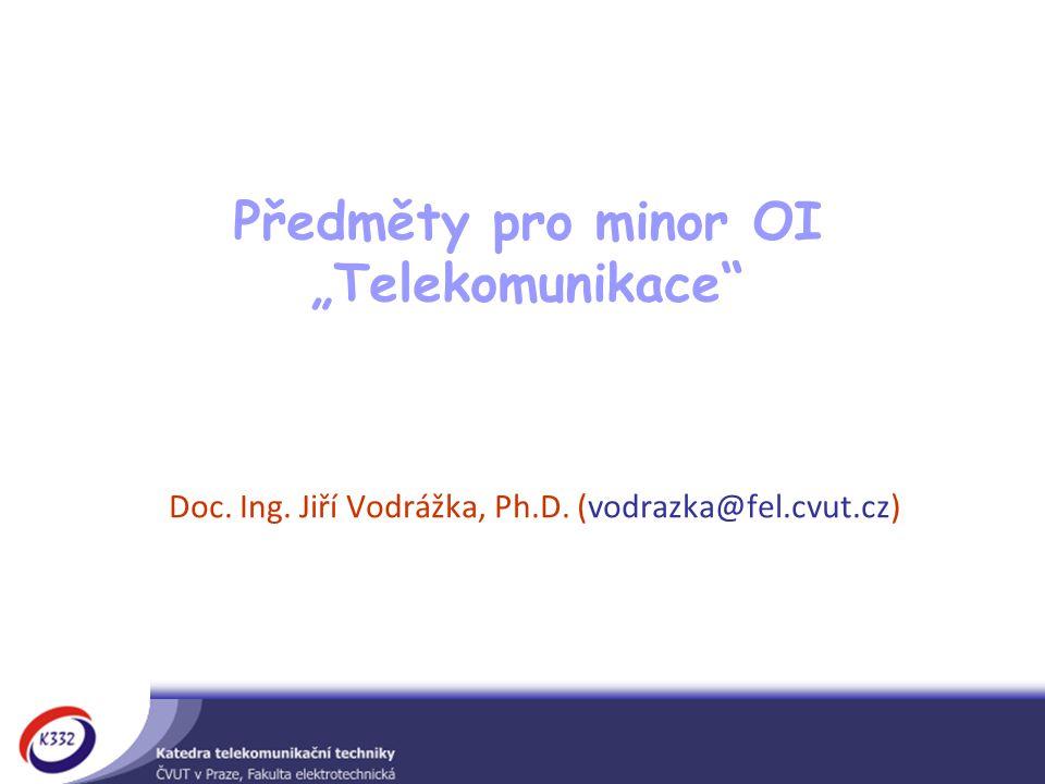 """Předměty pro minor OI """"Telekomunikace Doc. Ing. Jiří Vodrážka, Ph.D. (vodrazka@fel.cvut.cz)"""