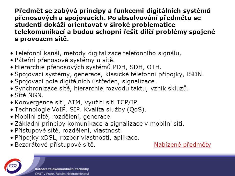 Předmět se zabývá principy a funkcemi digitálních systémů přenosových a spojovacích.