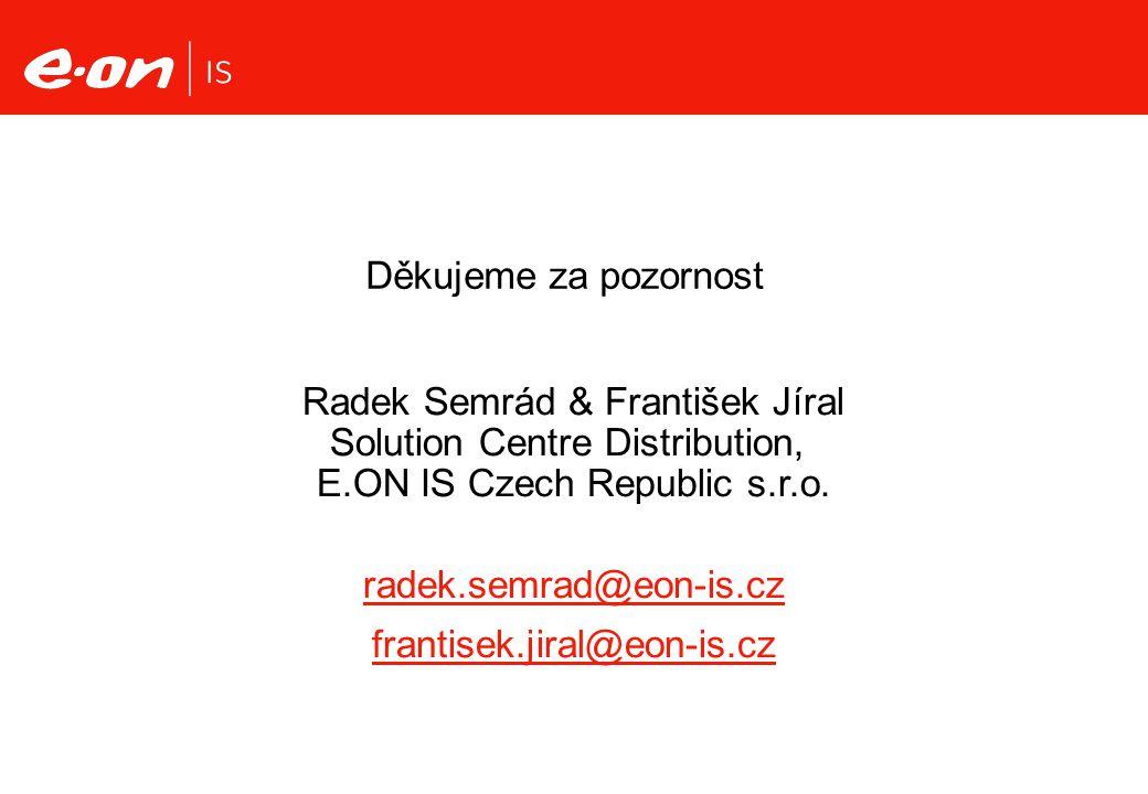 Děkujeme za pozornost Radek Semrád & František Jíral Solution Centre Distribution, E.ON IS Czech Republic s.r.o. radek.semrad@eon-is.czadek.semrad@eon