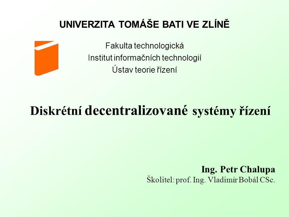 UNIVERZITA TOMÁŠE BATI VE ZLÍNĚ Fakulta technologická Institut informačních technologií Ústav teorie řízení Ing.