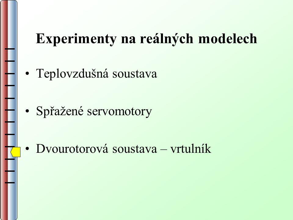 Experimenty na reálných modelech Teplovzdušná soustava Spřažené servomotory Dvourotorová soustava – vrtulník