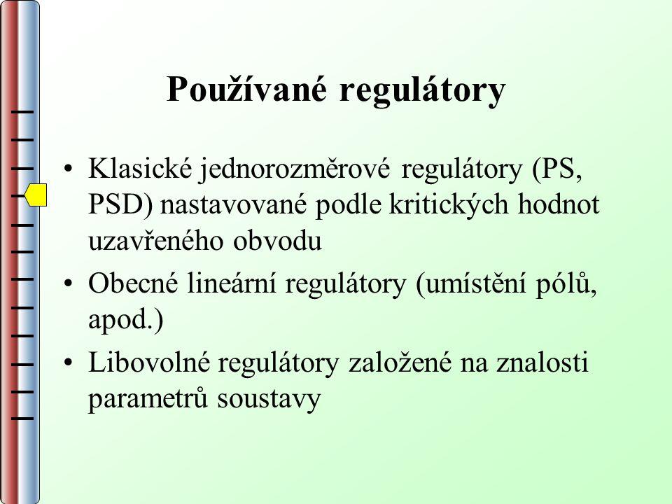 Používané regulátory Klasické jednorozměrové regulátory (PS, PSD) nastavované podle kritických hodnot uzavřeného obvodu Obecné lineární regulátory (umístění pólů, apod.) Libovolné regulátory založené na znalosti parametrů soustavy