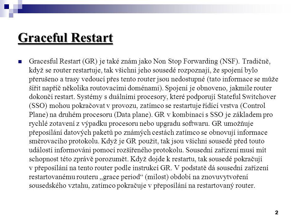 2 Graceful Restart Gracesful Restart (GR) je také znám jako Non Stop Forwarding (NSF).