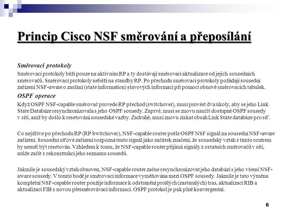 6 Princip Cisco NSF směrování a přeposílání Směrovací protokoly Směrovací protokoly běží pouze na aktivním RP a ty dostávají směrovací aktualizace od jejich sousedních směrovačů.