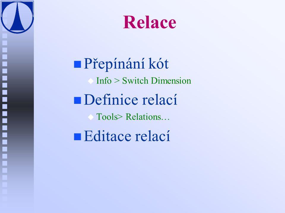 Relace n n Přepínání kót u u Info > Switch Dimension n n Definice relací u u Tools> Relations… n n Editace relací