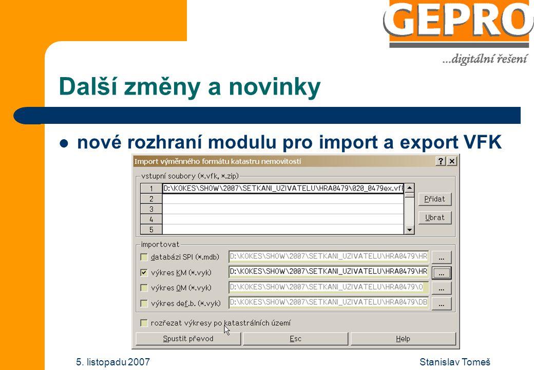 Stanislav Tomeš5. listopadu 2007 Další změny a novinky nové rozhraní modulu pro import a export VFK
