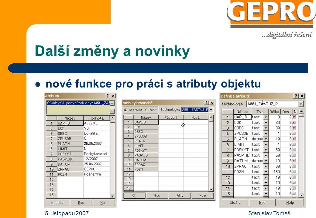 Stanislav Tomeš5. listopadu 2007 Další změny a novinky nové funkce pro práci s atributy objektu