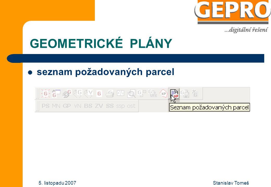 Stanislav Tomeš5. listopadu 2007 GEOMETRICKÉ PLÁNY seznam požadovaných parcel