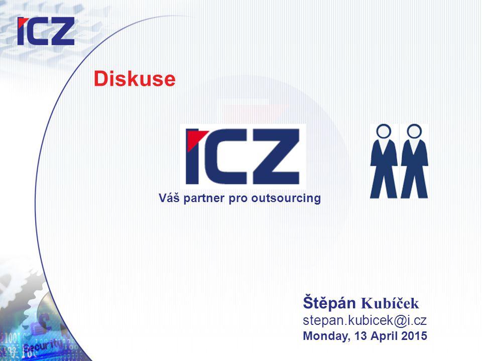 Diskuse Štěpán Kubíček stepan.kubicek@i.cz Monday, 13 April 2015 Váš partner pro outsourcing