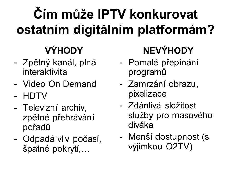 Čím může IPTV konkurovat ostatním digitálním platformám? VÝHODY -Zpětný kanál, plná interaktivita -Video On Demand -HDTV -Televizní archiv, zpětné pře