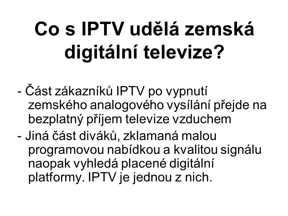 Co s IPTV udělá zemská digitální televize? - Část zákazníků IPTV po vypnutí zemského analogového vysílání přejde na bezplatný příjem televize vzduchem