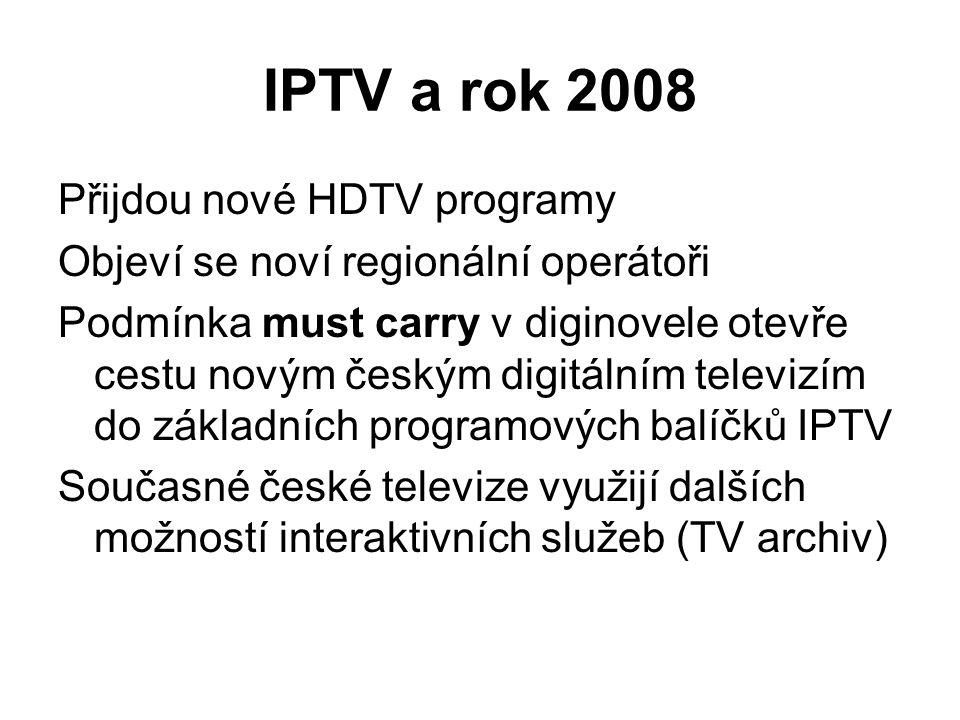 IPTV a rok 2008 Přijdou nové HDTV programy Objeví se noví regionální operátoři Podmínka must carry v diginovele otevře cestu novým českým digitálním televizím do základních programových balíčků IPTV Současné české televize využijí dalších možností interaktivních služeb (TV archiv)
