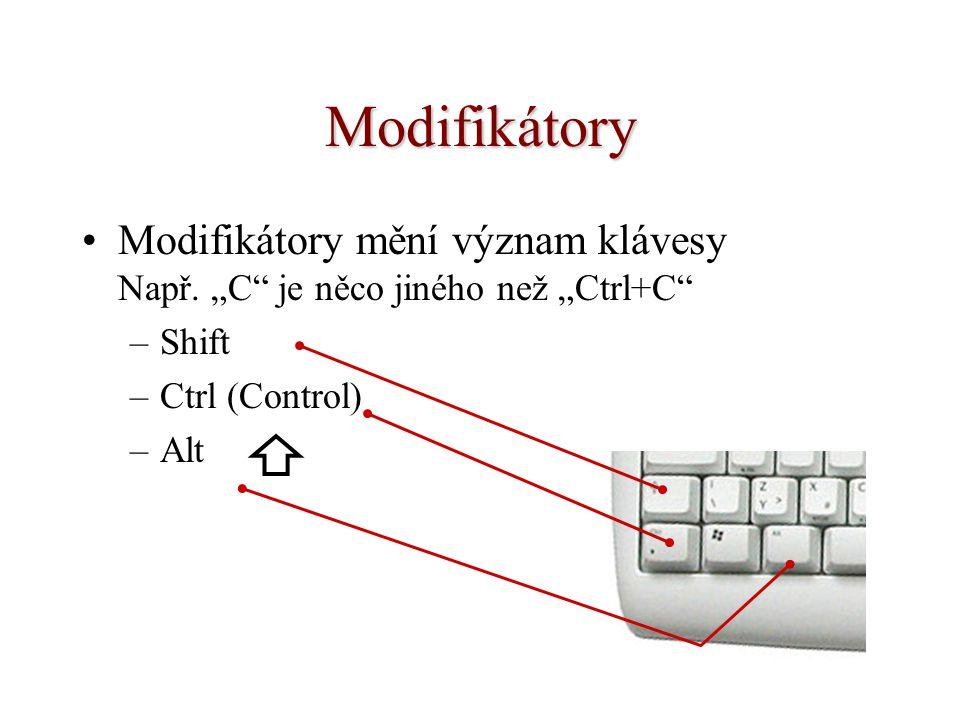 Modifikátory Modifikátory mění význam klávesy Např.