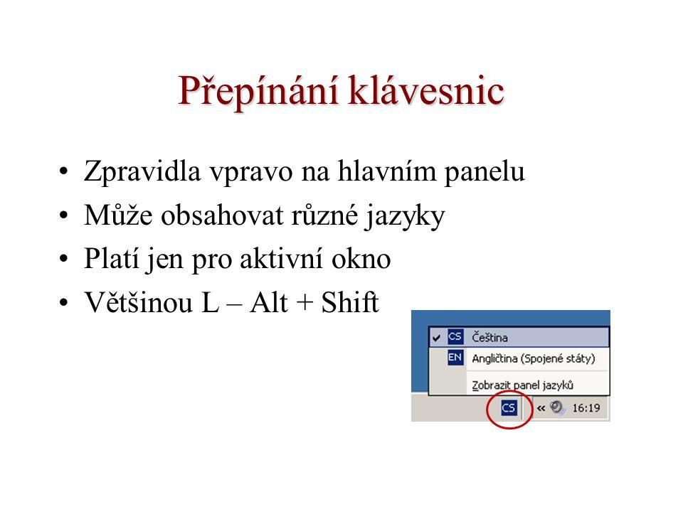 Přepínání klávesnic Zpravidla vpravo na hlavním panelu Může obsahovat různé jazyky Platí jen pro aktivní okno Většinou L – Alt + Shift