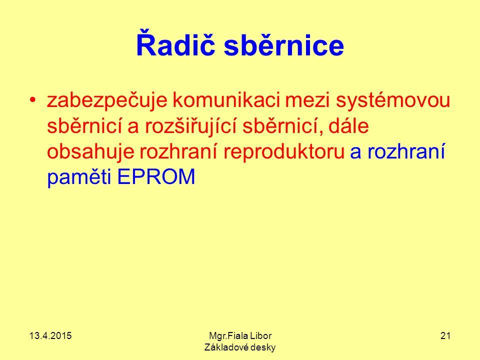 13.4.2015Mgr.Fiala Libor Základové desky 21 Řadič sběrnice zabezpečuje komunikaci mezi systémovou sběrnicí a rozšiřující sběrnicí, dále obsahuje rozhr