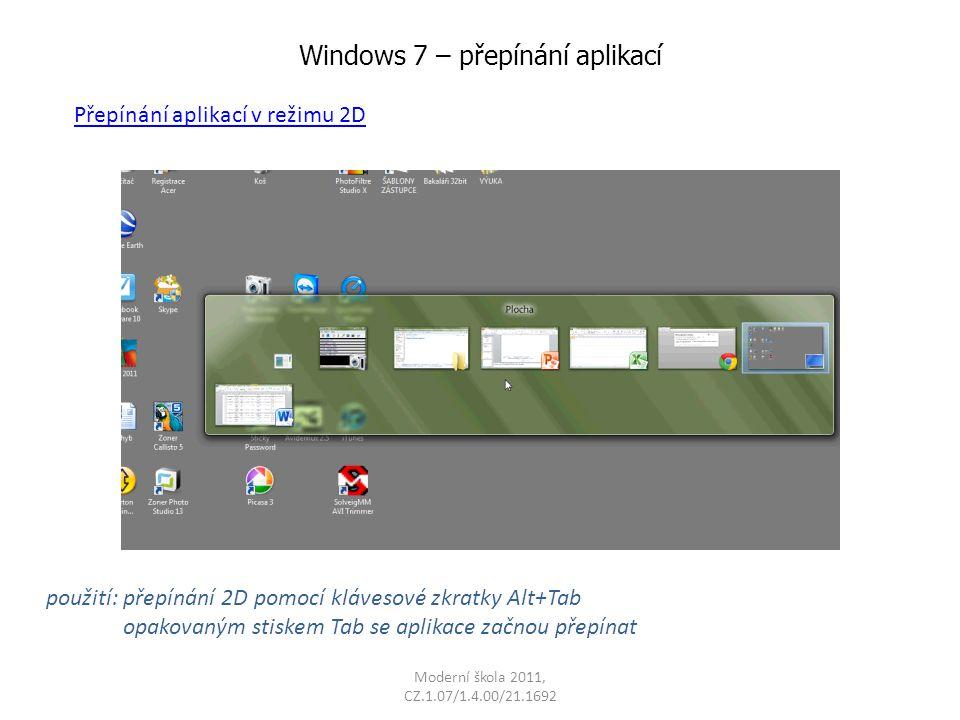 Moderní škola 2011, CZ.1.07/1.4.00/21.1692 Windows 7 – přepínání aplikací použití: přepínání 3D pomocí klávesové zkratky Win+Tab opakovaným stiskem Tab se aplikace začnou přepínat Přepínání aplikací v režimu 3D
