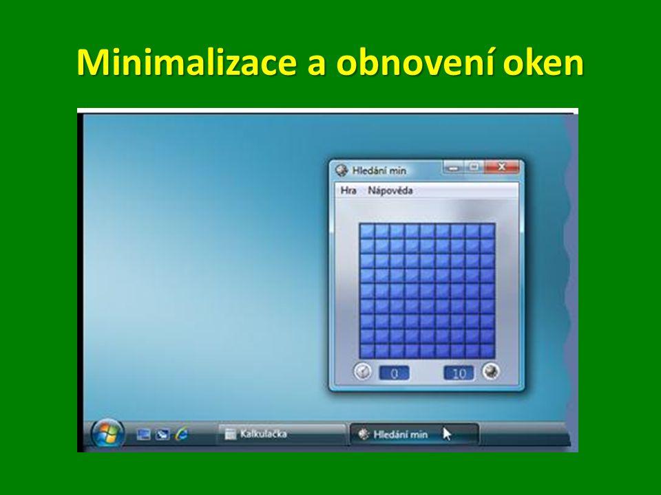 Klepnutím na tlačítko Minimalizovat v pravém horním rohu okna Klepnutím na tlačítko Minimalizovat v pravém horním rohu okna Obnova Obnova – klepnutí na příslušné tlačítko na hlavním panelu