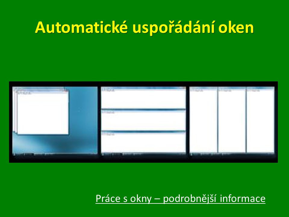 Automatické uspořádání oken Práce s okny – podrobnější informace