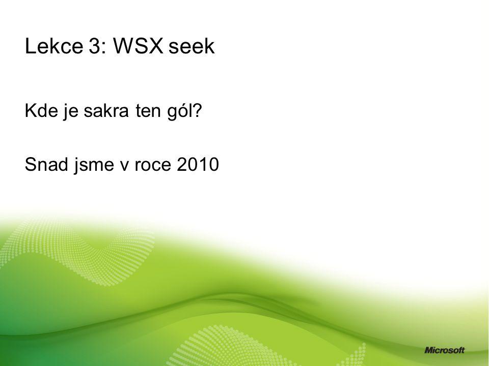 Lekce 3: WSX seek Kde je sakra ten gól? Snad jsme v roce 2010