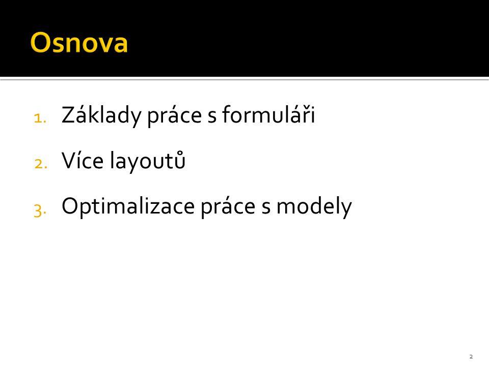 1. Základy práce s formuláři 2. Více layoutů 3. Optimalizace práce s modely 2