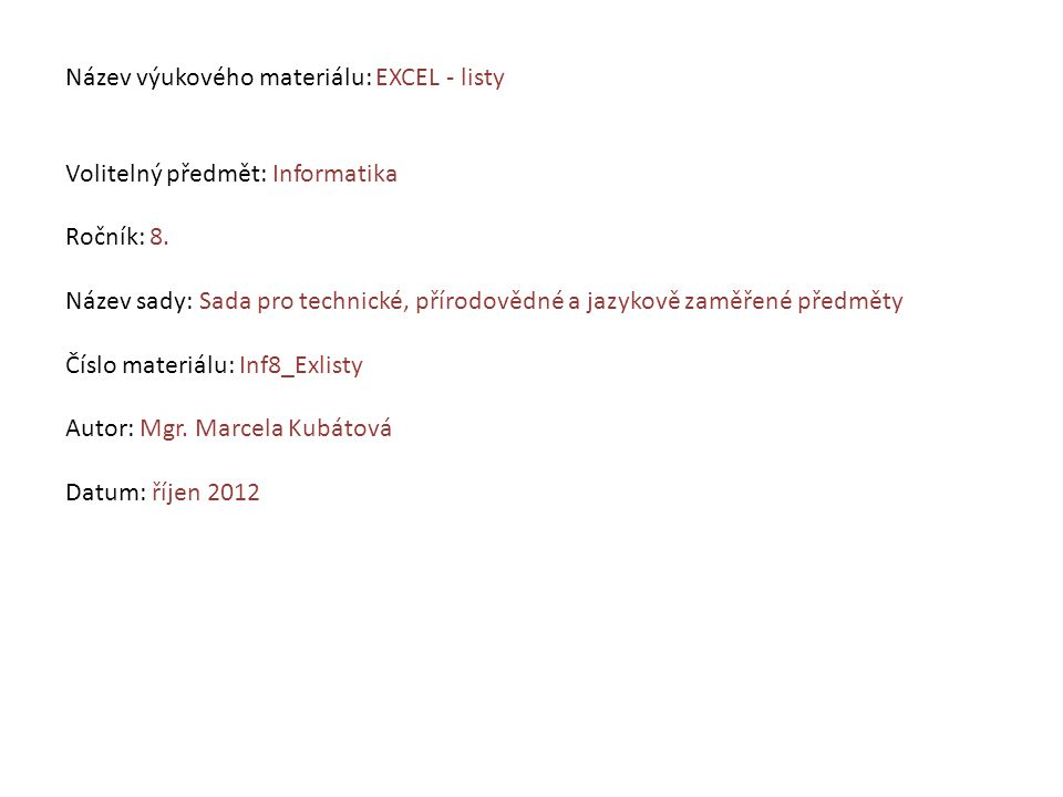 Název výukového materiálu: EXCEL - listy Volitelný předmět: Informatika Ročník: 8. Název sady: Sada pro technické, přírodovědné a jazykově zaměřené př
