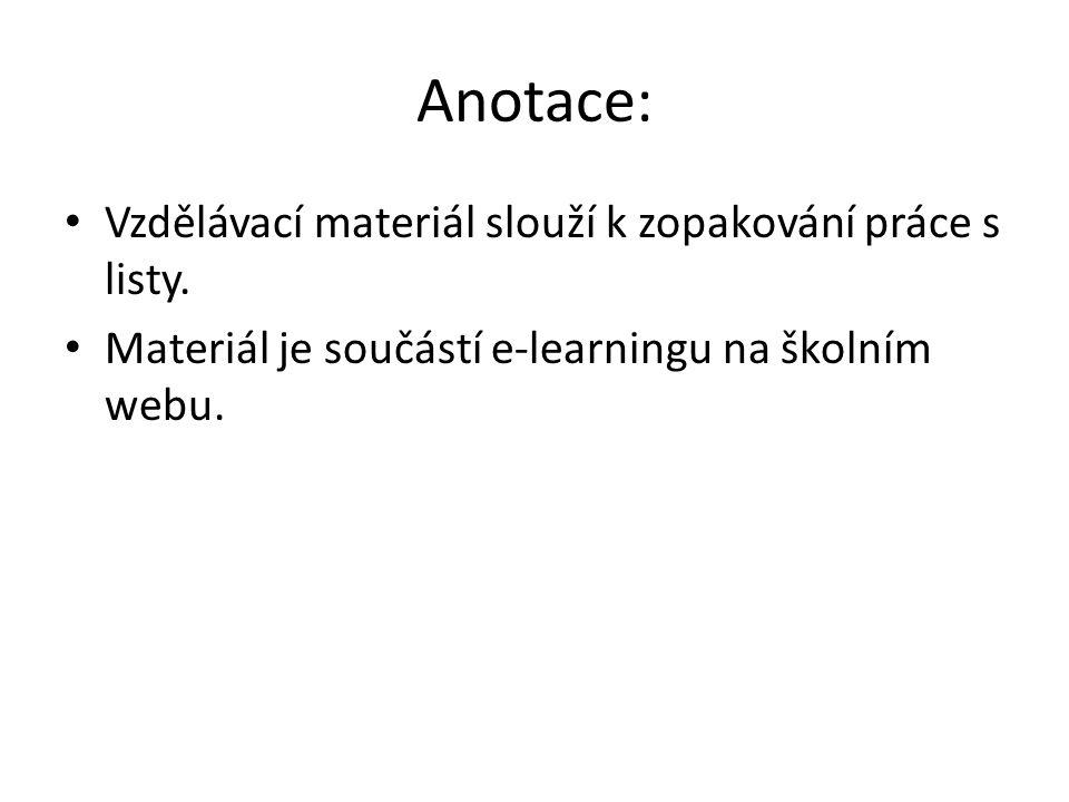 Anotace: Vzdělávací materiál slouží k zopakování práce s listy. Materiál je součástí e-learningu na školním webu.